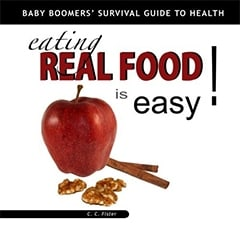 Eating Real Food Is Easy: Baby Boomer's Survival Guide to Health