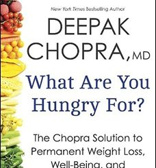 What Are You Hungry For? The Chopra Solution to Permanent Weight Loss, Well-Being and Lightness of Soul