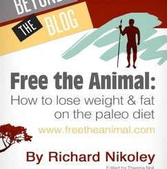 Free the Animal: How to Lose Weight & Fat on the Paleo Diet (Beyond the Blog)